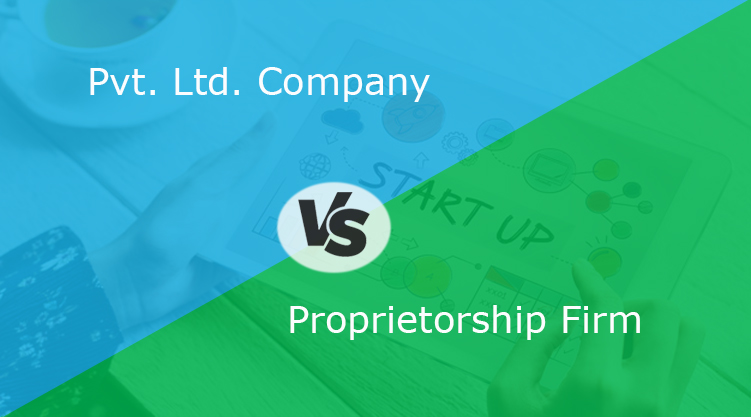 Pvt Ltd vs Proprietorship Firm: Which one is Best for Startups?