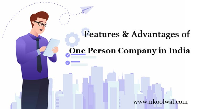 Features and Advantages of One Person Company in India